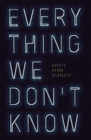 Everything We Don't Know: Essays Cover Image