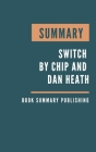 Summary: Switch - How to Change Things When Change is Hard by Chip and Dan Heath. Cover Image