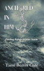Anchored in Him: Finding Refuge in your Storm Cover Image