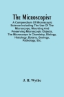 The Microscopist; A Compendium Of Microscopic Science Including The Use Of The Microscope, Mounting And Preserving Microscopic Objects, The Microscope Cover Image