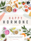 The Happy Hormone Guide: A Plant-based Program to Balance Hormones, Increase Energy, & Reduce PMS Symptoms Cover Image