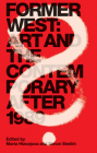 Former West: Art and the Contemporary After 1989 Cover Image