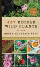 437 Edible Wild Plants of the Rocky Mountain West: Berries, Roots, Nuts, Greens, Flowers, and Seeds Cover Image