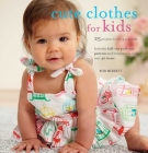 Cute Clothes for Kids: 24 projects for 0-5 year olds Cover Image