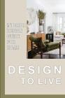 Design To Live: Interior Design Guide For Home: Design Ideas For Interior Cover Image