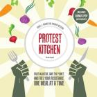 Protest Kitchen Lib/E: Fight Injustice, Save the Planet, and Fuel Your Resistance One Meal at a Time Cover Image