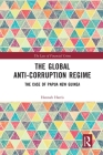 The Global Anti-Corruption Regime: The Case of Papua New Guinea (Law of Financial Crime) Cover Image