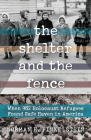 The Shelter and the Fence: When 982 Holocaust Refugees Found Safe Haven in America Cover Image