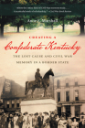 Creating a Confederate Kentucky: The Lost Cause and Civil War Memory in a Border State (Civil War America) Cover Image