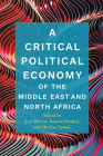 A Critical Political Economy of the Middle East and North Africa (Stanford Studies in Middle Eastern and Islamic Societies and) Cover Image