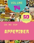 Oh My Top 50 Appetizer Recipes Volume 14: Enjoy Everyday With Appetizer Cookbook! Cover Image
