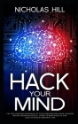 Hack Your Mind: Tap the Limitless Potential of Your Subconscious Mind, Harness Brain's Neuroplasticity, Learn to Bend Reality and Lead Cover Image