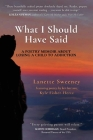 What I Should Have Said: A Poetry Memoir About Losing A Child to Addiction Cover Image