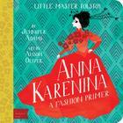 Anna Karenina: A Babylit(r) Fashion Primer (BabyLit Books) Cover Image