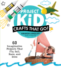 Project Kid: Crafts That Go!: 60 Imaginative Projects That Fly, Sail, Race, and Dive Cover Image
