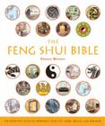 The Feng Shui Bible: The Definitive Guide to Improving Your Life, Home, Health, and Finances (... Bible) Cover Image