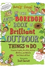 The Anti-Boredom Book of Brilliant Outdoor Things to Do: Games, Crafts, Puzzles, Jokes, Riddles, and Trivia for Hours of Fun (Anti-Boredom Books) Cover Image