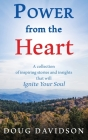Power From The Heart - a collection of inspiring stories and insights that will Ignite Your Soul Cover Image