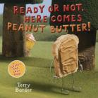 Ready or Not, Here Comes Peanut Butter!: A Scratch-and-Sniff Book Cover Image