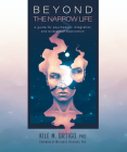 Beyond the Narrow Life: A Guide for Psychedelic Integration and Existential Exploration Cover Image