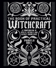 The Book of Practical Witchcraft: A Compendium of Spells, Rituals and Occult Knowledge Cover Image