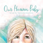 Our Heaven Baby: A Children's Book on Miscarriage and the Hope of Heaven Cover Image