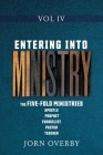 Entering Into Ministry Vol IV: The Five-Fold Ministries Apostle Prophet Evangelist Pastor Teacher Cover Image