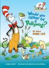 Would You Rather Be a Pollywog: All About Pond Life (Cat in the Hat's Learning Library) Cover Image