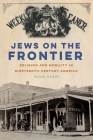 Jews on the Frontier: Religion and Mobility in Nineteenth-Century America (North American Religions #1) Cover Image