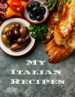 My Italian Recipes: An easy way to create your very own Italian recipe cookbook with your favorite dishes, in an 8.5