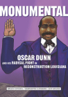 Monumental: Oscar Dunn and His Radical Fight in Reconstruction Louisiana Cover Image