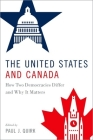 The United States and Canada: How Two Democracies Differ and Why It Matters Cover Image