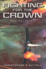 Fighting For The Crown (Ark Royal #16) Cover Image