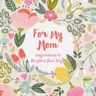 For My Mom: Inspirations to Brighten Your Day Cover Image