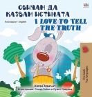 I Love to Tell the Truth (Bulgarian English Bilingual Book for Kids) Cover Image