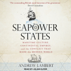 Seapower States: Maritime Culture, Continental Empires, and the Conflict That Made the Modern World Cover Image