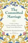 The Committed Marriage: A Guide to Finding a Soul Mate and Building a Relationship Through Timeless Biblical Wisdom Cover Image