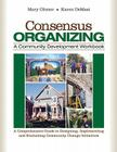 Consensus Organizing: A Community Development Workbook: A Comprehensive Guide to Designing, Implementing, and Evaluating Community Change In Cover Image