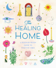 The Healing Home: A Room-By-Room Guide to Positive Vibes Cover Image