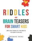 Riddles And Brain Teasers For Smart Kids: Greatest Riddles And Brain Teasers For Kids Cover Image