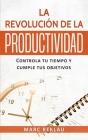 La Revolución de la Productividad: Controla tu tiempo y cumple tus objetivos Cover Image