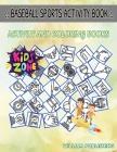 Baseball Sports Activity Book: 35 Activity Whistle, Baseballglove, Knee Pad, Headprotector, Scoreboard, Baseball Jersey, Ball, Whistle For Kids Print Cover Image