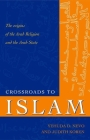 Crossroads to Islam: The Origins of the Arab Religion and the Arab State Cover Image