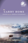 The Carry Home: Lessons from the American Wilderness Cover Image