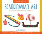 Scandinavian Art: Fun and Easy Art from Around the World (Super Sandcastle: Super Simple Cultural Art; Set 2) Cover Image