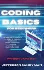 Coding Basics for Beginners: The Smart Way to Approach the World of Computer Programming and the Fundamental Functions of the Most Popular Language Cover Image