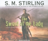 The Sword of the Lady: A Novel of the Change (Emberverse #6) Cover Image