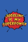 Juggling Is My Superpower: A 6x9 Inch Softcover Diary Notebook With 110 Blank Lined Pages. Funny Juggling Journal to write in. Juggling Gift and Cover Image