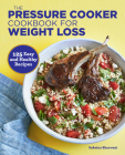 The Pressure Cooker Cookbook for Weight Loss: 125 Easy and Healthy Recipes Cover Image