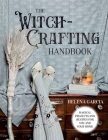 The Witch-Crafting Handbook: Magical projects and recipes for you and your home Cover Image